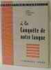 À la conquête de notre langue élocution vocabulaire grammaire orthographe construction de phrases cours élémentaire 2ème année. Toraille  Barthélemy  ...
