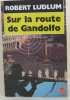 Sur la route de Gandolfo. Robert Ludlum