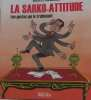 La Sarko-attitude : Les gestes qui le trahissent. Joseph Messinger