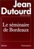 Le Seminaire De Bordeaux. Dutourd Jean