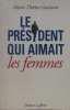 Le president qui aimait les femmes. Guichard Marie-Therese