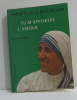 Tu m'apportes l'amour -écrits spirituels. Mère Teresa De Calcutta