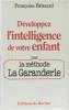 Développez l'intelligence de votre enfant par la méthode La Garanderie - avec une préface d'Antoine de La Garanderie (Pédagogie  pédagogiques). ...
