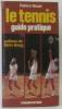 Le Tennis : Guide pratique. Beust Patrice  Daillot André  Hirsch Gérard  Jeanblanc Jacques  Germain Gérard