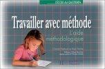 Travailler avec méthode : L'aide méthodologique. Collectif  Yaïche Alain  Mettoudi Chantal