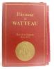 Pèlerinage à Watteau. I : Textes . II : Catalogue. III : partitions. Dictionnaire-Index. Collectif