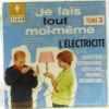 Je fais tout moi-même - tome III - l'électricité  entretien  réparations  outillage  travaux  décoration. Collectif