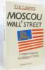 Moscou à Wall Street : L'empire financier soviétique à l'Ouest. Laurent Eric