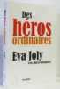 Des héros ordinaires. Eva Joly  Maria Malagardis