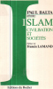 Islam civilisation et societes. Balta Paul