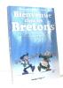 Bienvenue chez les Bretons : Le guide de l'intégration en terre ancestrale. Le Bihan Renaud  Joan