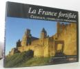 La France fortifiée - châteaux  citadelles et forteresses. Delbos Claire
