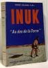"Inuk "" au dos de la terre "". BULIARD Roger O/M/I/"