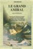 Le grand amiral   cinq siècle après la découverte de l'amérique   la grandeur et le crépuscule de l'espagne   vus de manière inédite ; à travers ...