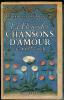 La fleur des chansons d'amour du XVIème siècle.Chansons sentimentales - Chansons ironiques - Chansons libres - Chansons conservées par la tradition ...