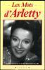 Les mots d'Arletty.. [ARLETTY] - BRECOURT VILLARS (Claudine).