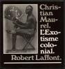 L'Exotisme colonial . Cent cinquante photographies du début du siècle. Christian Maurel