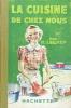 La Cuisine  DE CHEZ NOUS . TOUTES LES RECETTES DE CUISINE PRATIQUE . PLATS REGIONAUX ET ETRANGERS. . M.LECHEF