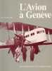 AVION À GENÈVE (L'), Histoire de l'Aéroport de Genève-Cointrin par l'Image. HUG René