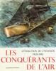 CONQUÉRANTS DE L'AIR (LES), L'Évolution de l'Aviation 1903-1945. EMDE Heiner