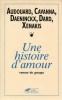 HISTOIRE D'AMOUR (UNE), Roman de groupe, Oeuvre collective. AUDOUARD Yvan, CAVANNA François, DAENINCKX Didier, DARD Frédéric, XENAKIS Françoise