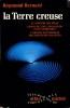 LA TERRE CREUSE, Le Mystère des Pôles, Existe-t-il une Civilisation intra-terrestre?, L'Origine souterraine des Soucoupes volantes. BERNARD Raymond, ...