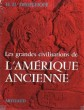 GRANDES CIVILISATIONS DE L'AMÉRIQUE ANCIENNE (LES). DISSELHOF H.D., trad. de Paul Stéphano