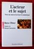 L'ACTEUR ET LE SUJET ~ vers un nouvel acteur économique.. OLLIVIER, Blaise.
