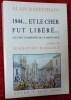 1944. ET LE CHER FUT LIBÉRÉ.... RAFESTHAIN, Alain.