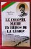 LE COLONEL MAIRE UN HÉROS DE LA LÉGION.. DORIAN, Jean-Pierre.