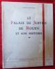 LE PALAIS DE JUSTICE DE ROUEN ET SON HISTOIRE. SPALIKOWSKI, Edmond.