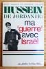 """HUSSEIN DE JORDANIE : MA """"GUERRE"""" AVEC ISRAËL.. VANCE, Vick et LAUER, Pierre."""
