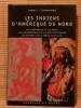 LES INDIENS D'AMÉRIQUE DU NORD ~ les croyances et les rites, les visionnaires, les saints et les mystificateurs, les esprits de la terre et du ciel.. ...