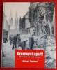 BREMEN KAPUTT ~ Bilder vom krieg 1939-1945. SCHMINCK-GUSTAVUS, Cristoph U.