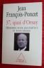 37, QUAI D'ORSAY ~ Mémoires pour aujourd'hui et pour demain.. FRANÇOIS-PONCET, Jean.