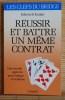 RÉUSSIR ET BATTRE UN MÊME CONTRAT - Une nouvelle approche pour l'attaque et la défense.. KANTAR, Edwin B.