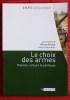 LE CHOIX DES ARMES - théories, acteurs et politiques.. Collectif sous la direction de William GENIEYS.