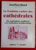 LA TRADITION CACHÉE DES CATHÉDRALES du symbolisme médiéval à la réalisation architecturale.. BAYARD, Jean-Pierre.