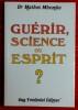 GUÉRIR, SCIENCE OU ESPRIT ?. MBEMBA, Mathos (Dr.)