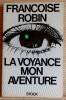 LA VOYANCE MON AVENTURE. ROBIN, Françoise.