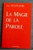 LA MAGIE DE LA PAROLE. ROWLAND, May.