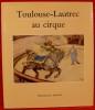 TOULOUSE-LAUTREC AU CIRQUE. SAGNE, Jean.