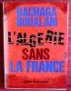 L'ALGÉRIE SANS LA FRANCE. BACHAGA BOUALAM