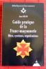 GUIDE PRATIQUE DE LA FRANC-MAÇONNERIE : rites, systèmes, organisations. SOLIS, Jean.
