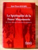 LA SPIRITUALITÉ DE LA FRANC-MAÇONNERIE. BAYARD, Jean-Pierre.