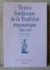 TEXTES FONDATEURS DE LA TRADITION MAÇONNIQUE 1390-1760 : introduction à la pensée de la franc-maçonnerie.