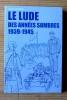 LE LUDE DES ANNÉES SOMBRES 1939-1945. BELLANGER, Jacques.