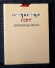 LE REPORTAGE ÉCRIT. BOUCHER, Jean-Dominique.