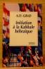 INITIATION À LA KABBALE HÉBRAÏQUE. GRAD, Adolphe D.