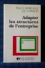 ADAPTER LES STRUCTURES DE L'ENTREPRISE. LAWRENCE, Paul - LORSCH, Jay